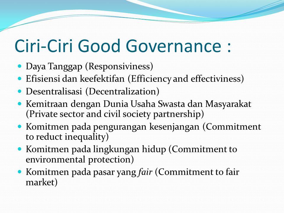 Ciri-Ciri Good Governance (Bapenas) : Wawasan ke depan (Visionary) Keterbukaan dan Transparansi (Openness and transparancy) Partisipasi Masyarakat (Pa