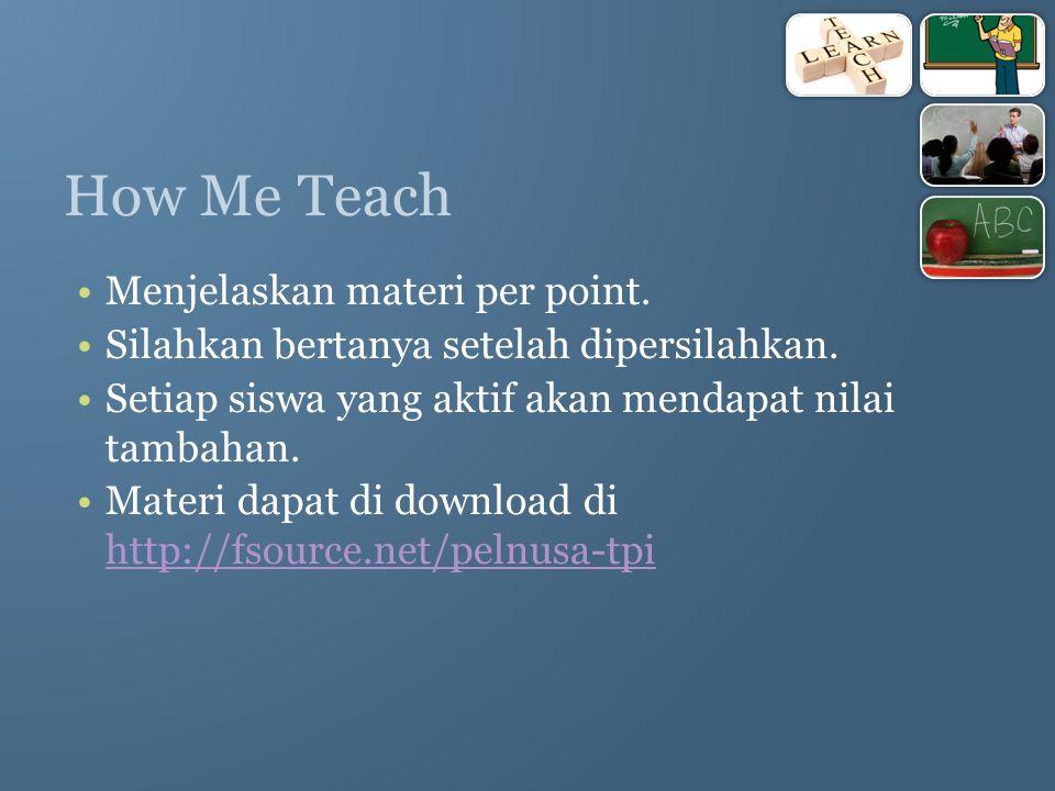 How Me Teach Menjelaskan materi per point. Silahkan bertanya setelah dipersilahkan.