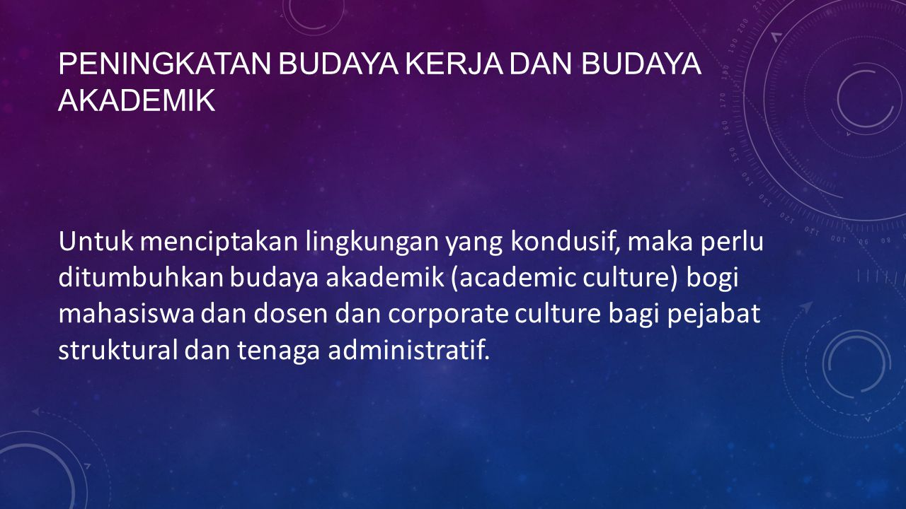 PENINGKATAN BUDAYA KERJA DAN BUDAYA AKADEMIK Untuk menciptakan lingkungan yang kondusif, maka perlu ditumbuhkan budaya akademik (academic culture) bog
