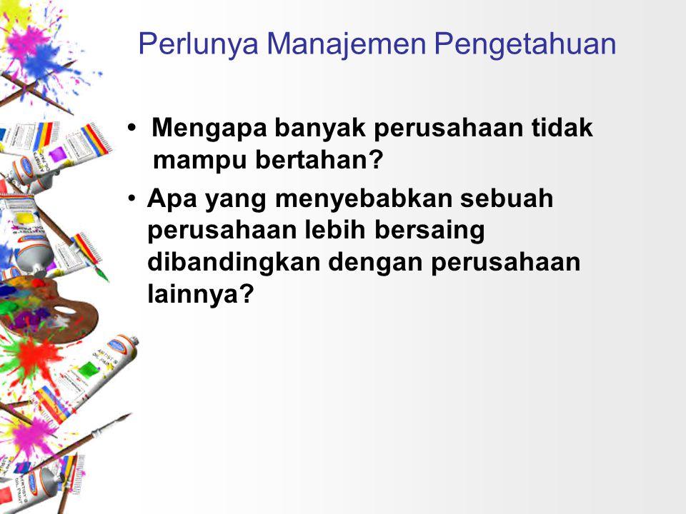 Pengetahuan Pengetahuan bersifat lebih subjektif dan biasanya berdasarkan nilai-nilai individu, persepsi dan pengalaman.