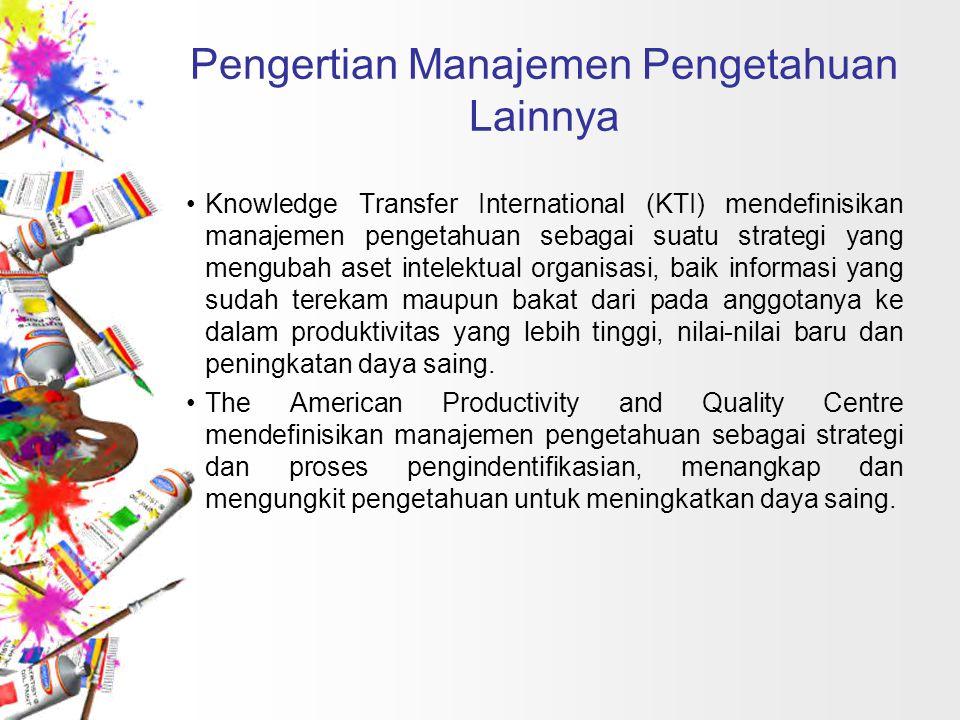 Pengertian Manajemen Pengetahuan Lainnya Knowledge Transfer International (KTI) mendefinisikan manajemen pengetahuan sebagai suatu strategi yang mengu