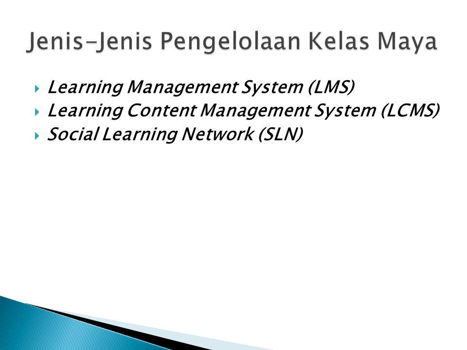  Learning Management System (LMS)  Learning Content Management System (LCMS)  Social Learning Network (SLN)