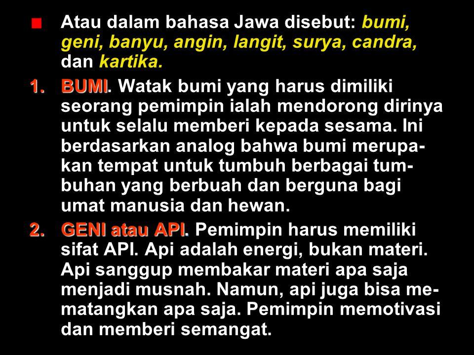 Atau dalam bahasa Jawa disebut: bumi, geni, banyu, angin, langit, surya, candra, dan kartika.