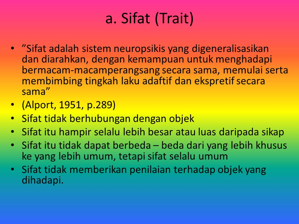 """a. Sifat (Trait) """"Sifat adalah sistem neuropsikis yang digeneralisasikan dan diarahkan, dengan kemampuan untuk menghadapi bermacam-macamperangsang sec"""