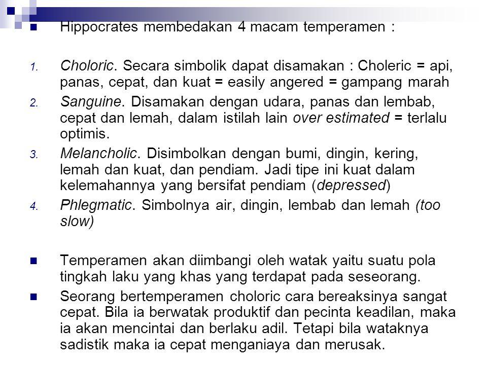 Hippocrates membedakan 4 macam temperamen : 1.Choloric.