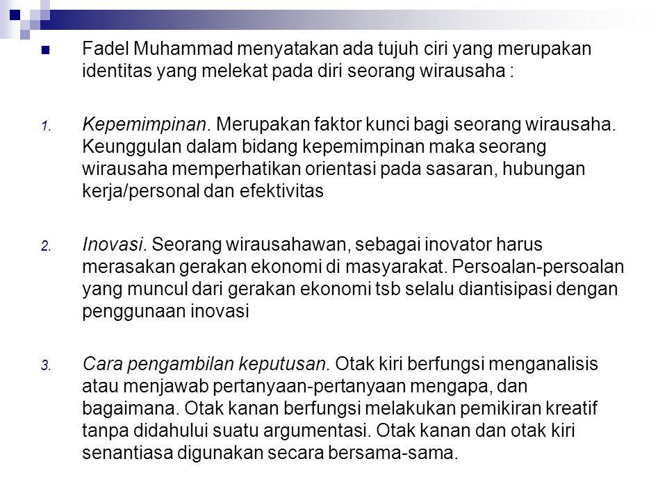 Fadel Muhammad menyatakan ada tujuh ciri yang merupakan identitas yang melekat pada diri seorang wirausaha : 1.