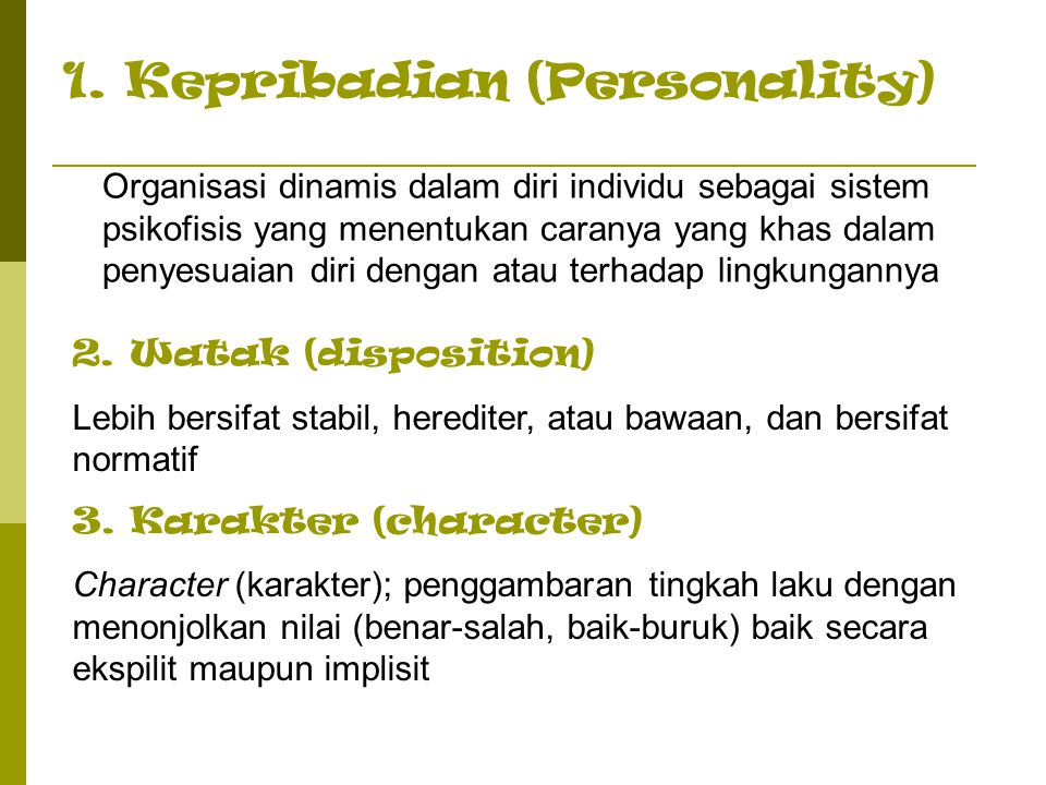 1. Kepribadian (Personality) Organisasi dinamis dalam diri individu sebagai sistem psikofisis yang menentukan caranya yang khas dalam penyesuaian diri
