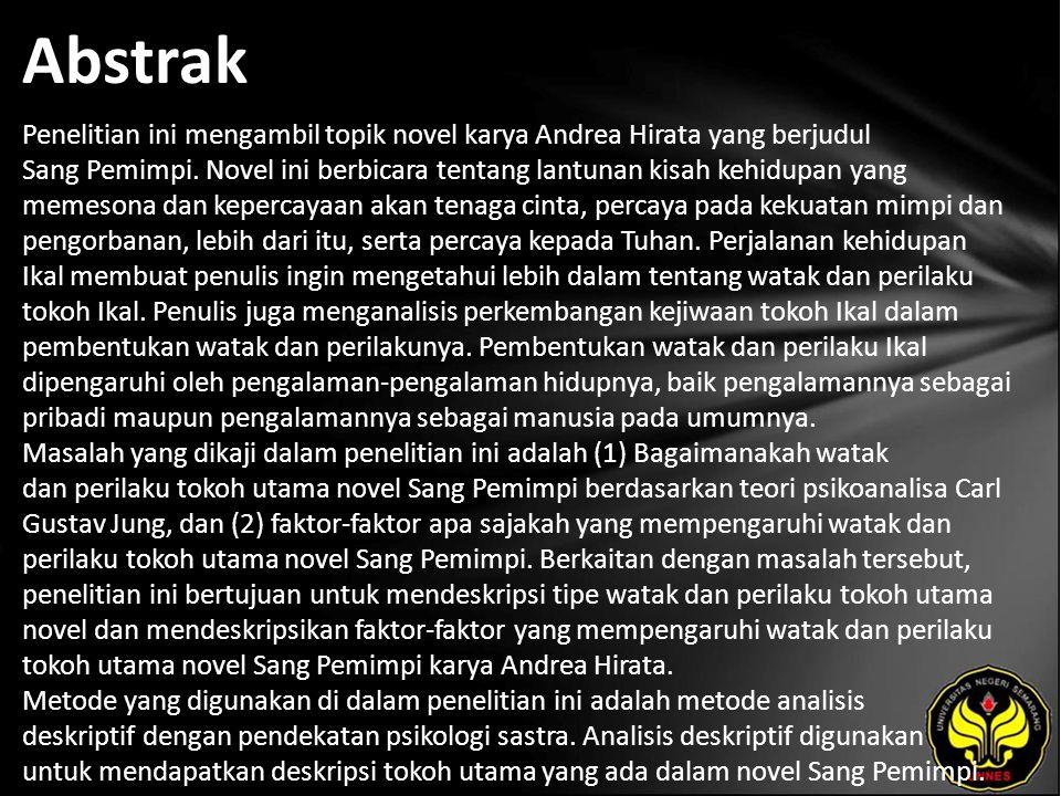 Abstrak Penelitian ini mengambil topik novel karya Andrea Hirata yang berjudul Sang Pemimpi.