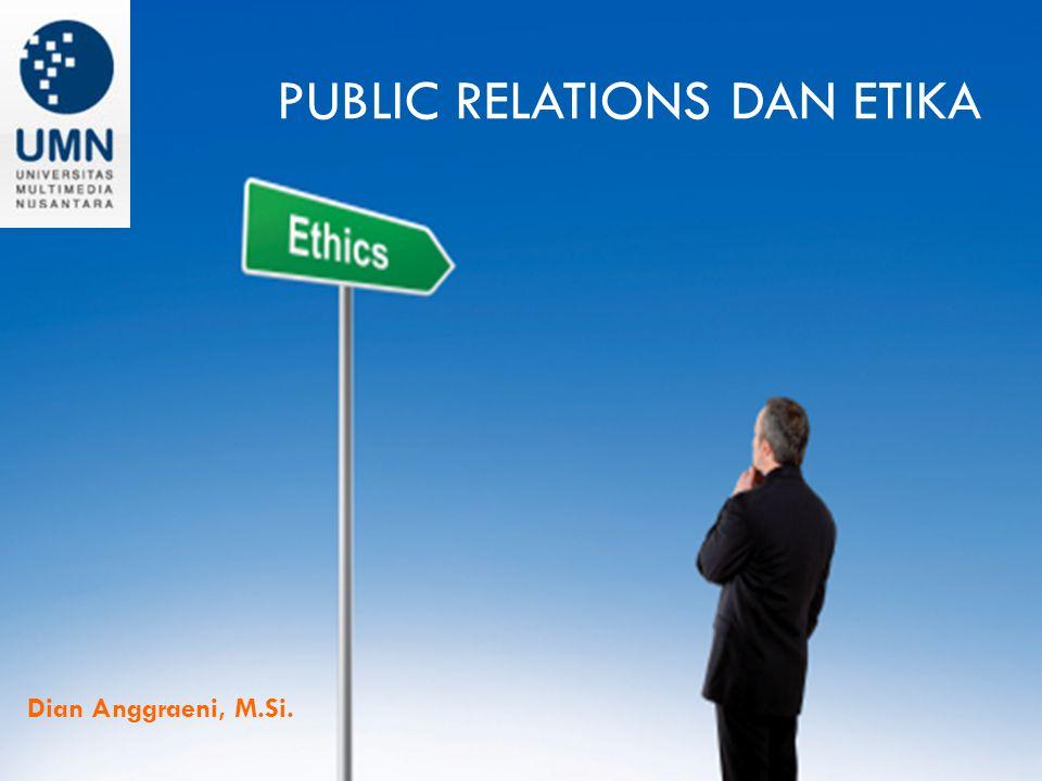 PUBLIC RELATIONS DAN ETIKA Dian Anggraeni, M.Si.