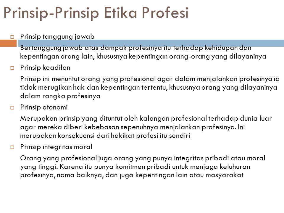 Prinsip-Prinsip Etika Profesi  Prinsip tanggung jawab Bertanggung jawab atas dampak profesinya itu terhadap kehidupan dan kepentingan orang lain, khu