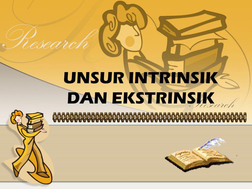 UNSUR INTINSIK Unsur intrinsik adalah unsur yang membangun karya sastra dari dalam.