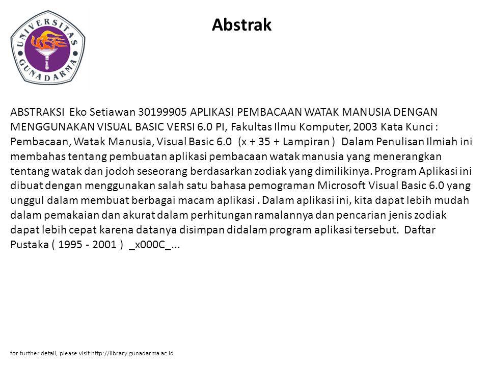 Abstrak ABSTRAKSI Eko Setiawan 30199905 APLIKASI PEMBACAAN WATAK MANUSIA DENGAN MENGGUNAKAN VISUAL BASIC VERSI 6.0 PI, Fakultas Ilmu Komputer, 2003 Ka