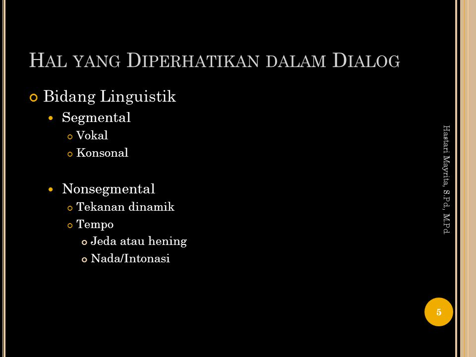 Dialog = Unsur terpenting drama Dialog = watak,inforasi, alur, suasana, dan tema dapat diketahui Hastari Mayrita, S.Pd., M.Pd.