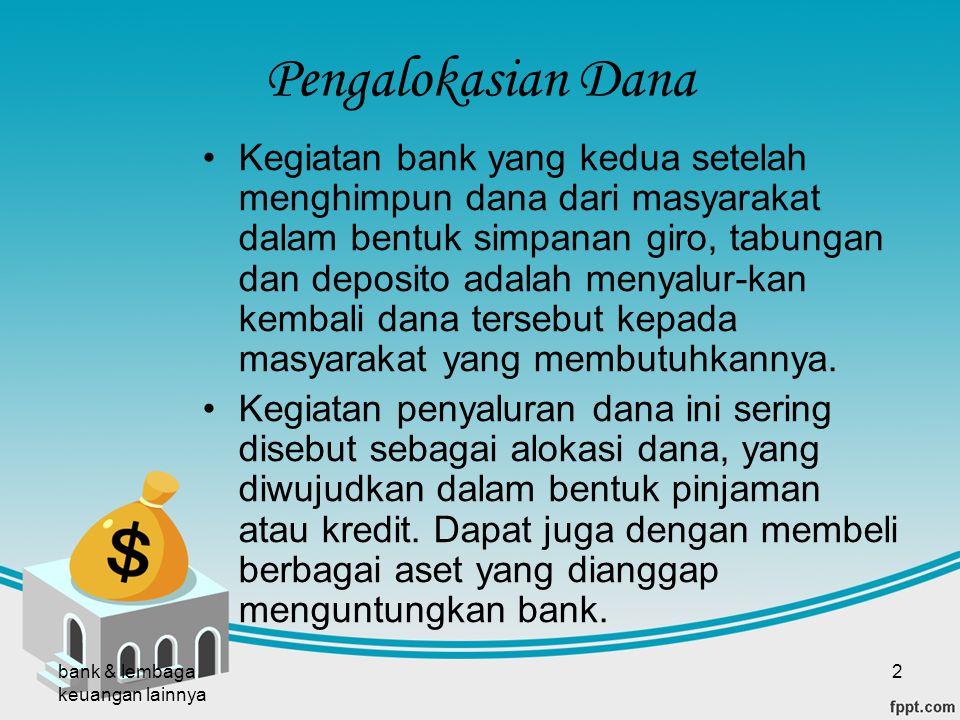 bank & lembaga keuangan lainnya 2 Pengalokasian Dana Kegiatan bank yang kedua setelah menghimpun dana dari masyarakat dalam bentuk simpanan giro, tabu