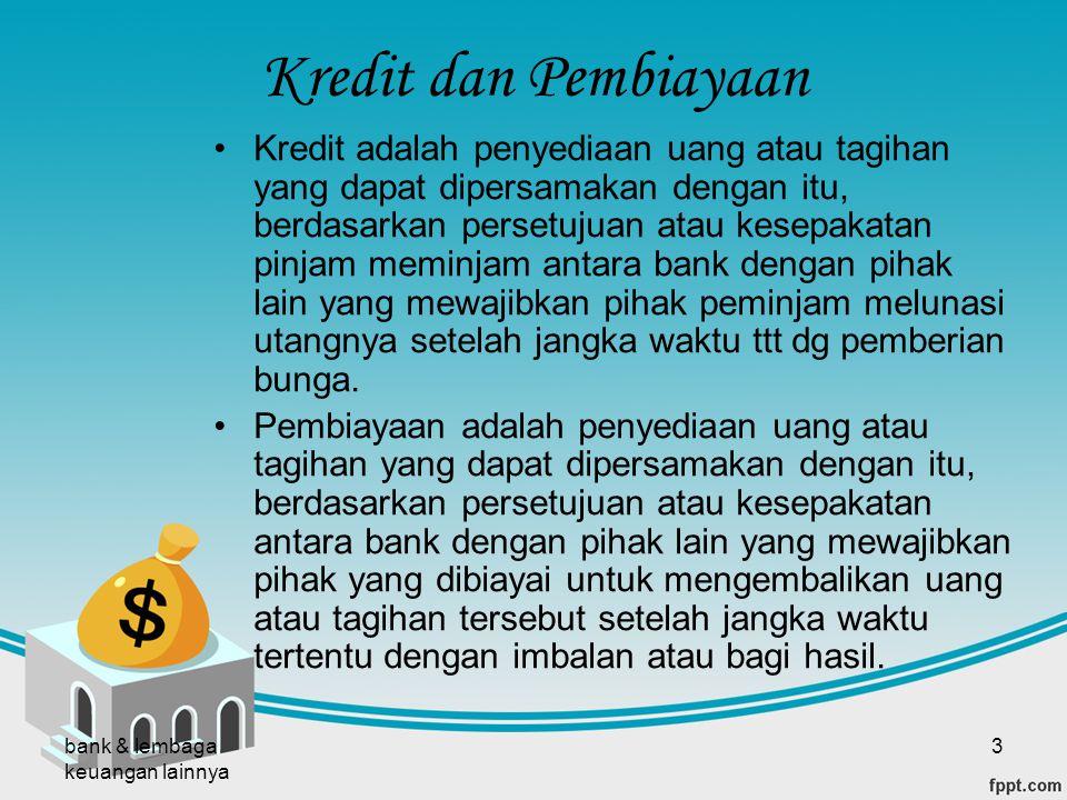 bank & lembaga keuangan lainnya 3 Kredit dan Pembiayaan Kredit adalah penyediaan uang atau tagihan yang dapat dipersamakan dengan itu, berdasarkan per