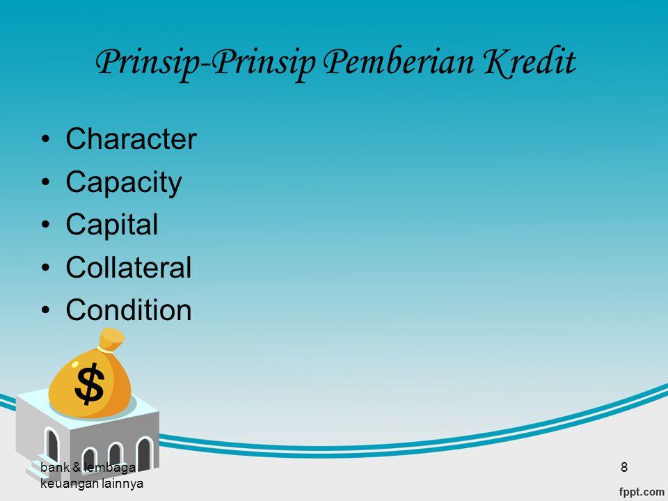 bank & lembaga keuangan lainnya 8 Prinsip-Prinsip Pemberian Kredit Character Capacity Capital Collateral Condition
