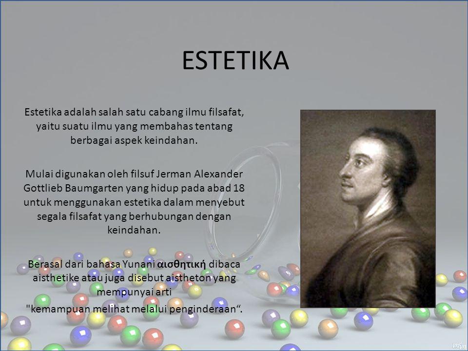 ESTETIKA Estetika adalah salah satu cabang ilmu filsafat, yaitu suatu ilmu yang membahas tentang berbagai aspek keindahan. Mulai digunakan oleh filsuf