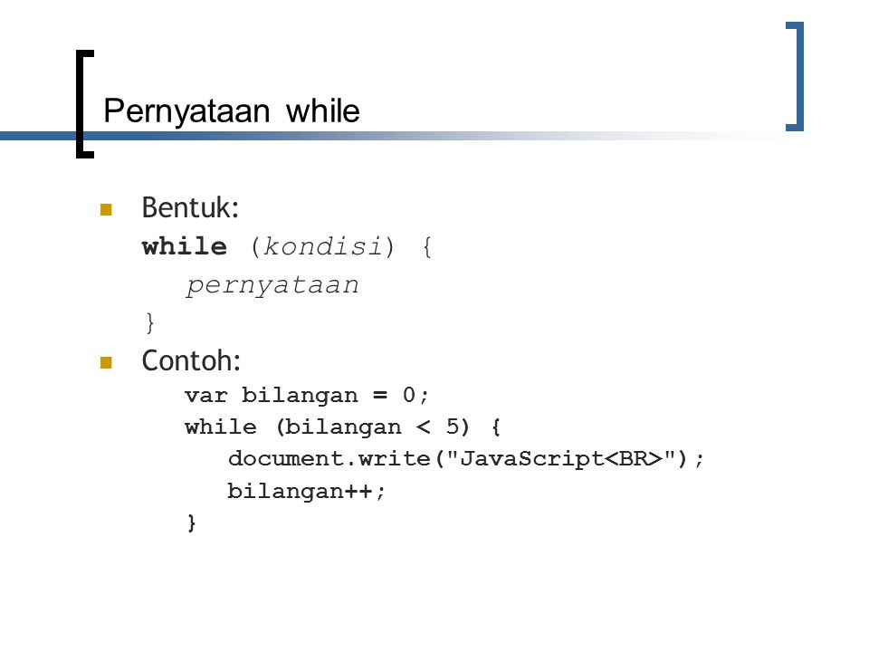 continue.htm var i = 0; // Contoh dengan while while (i < 5) { if (i == 3) { i++; continue; } document.write(i + ); i++; } document.write( ); // contoh dengan for for (i = 0; i < 5; i++) { if (i == 3) continue; document.write(i + ); }