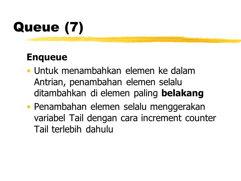 Queue (7) Enqueue Untuk menambahkan elemen ke dalam Antrian, penambahan elemen selalu ditambahkan di elemen paling belakang Penambahan elemen selalu m