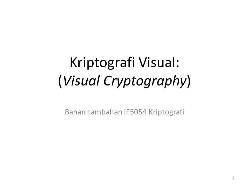 1 Kriptografi Visual: (Visual Cryptography) Bahan tambahan IF5054 Kriptografi