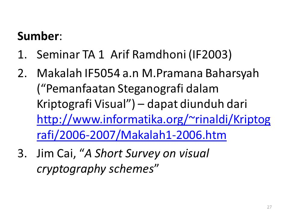 "27 Sumber: 1.Seminar TA 1 Arif Ramdhoni (IF2003) 2.Makalah IF5054 a.n M.Pramana Baharsyah (""Pemanfaatan Steganografi dalam Kriptografi Visual"") – dapa"