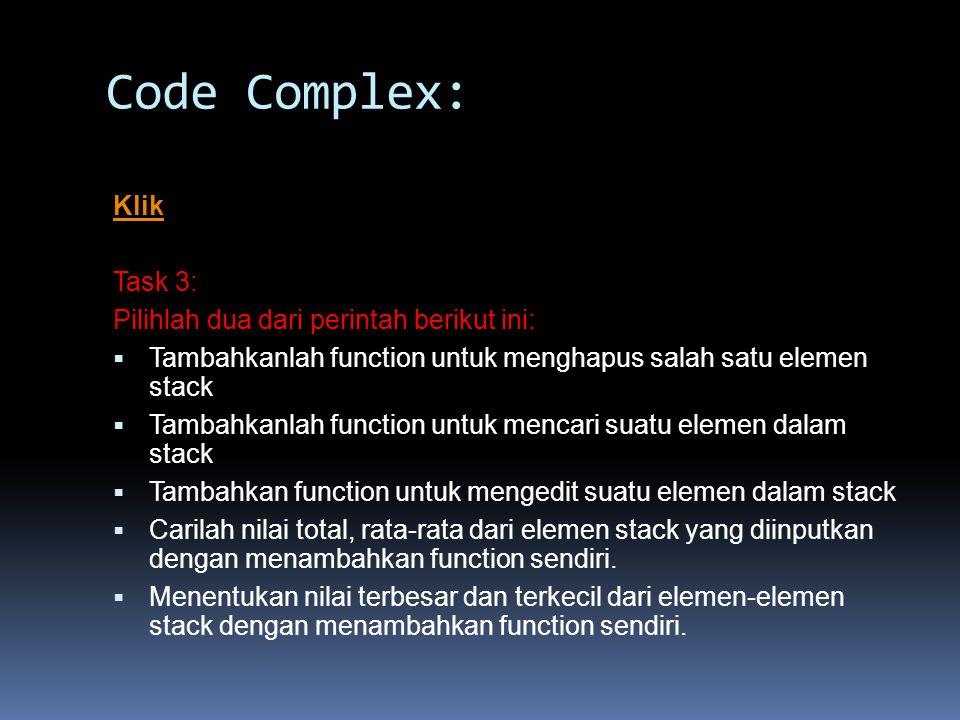 Code Complex: Klik Task 3: Pilihlah dua dari perintah berikut ini:  Tambahkanlah function untuk menghapus salah satu elemen stack  Tambahkanlah func