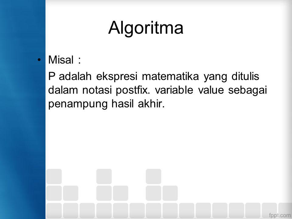 Algoritma Misal : P adalah ekspresi matematika yang ditulis dalam notasi postfix. variable value sebagai penampung hasil akhir.