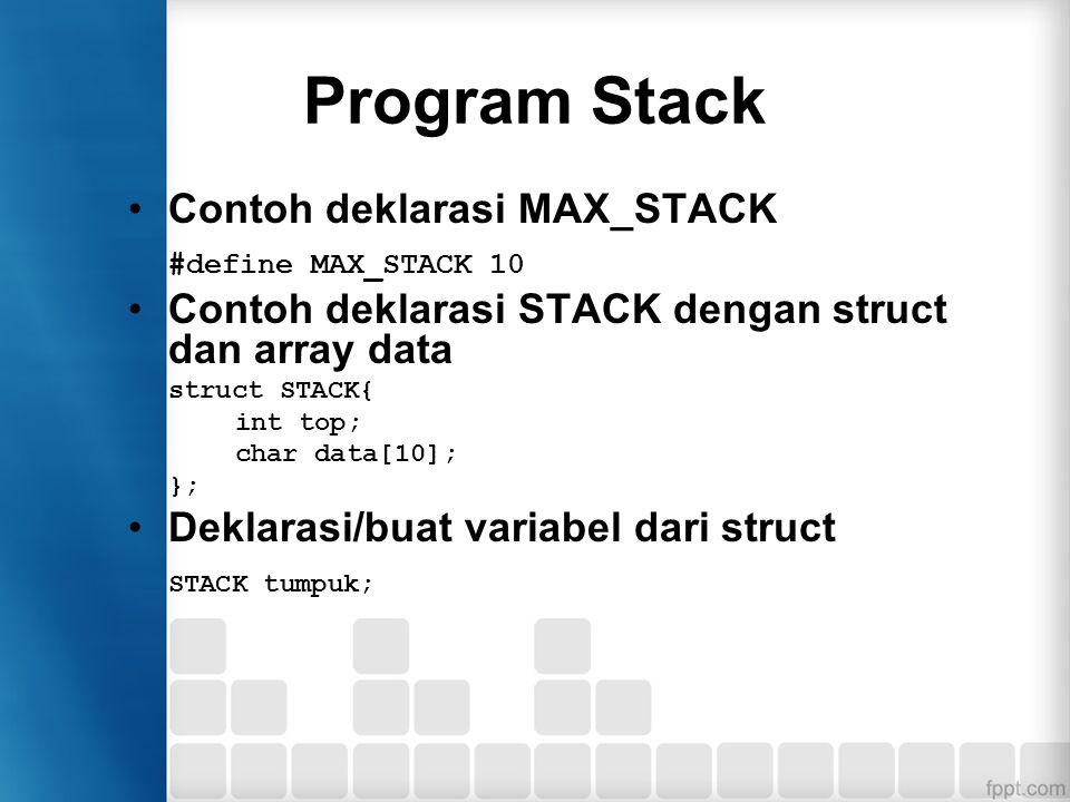 Program Stack (2) Inisialisasi Stack Pada mulanya isi top dengan -1, karena array dalam bahasa C++ dimulai dari 0, yang berarti bahwa data stack adalah KOSONG.