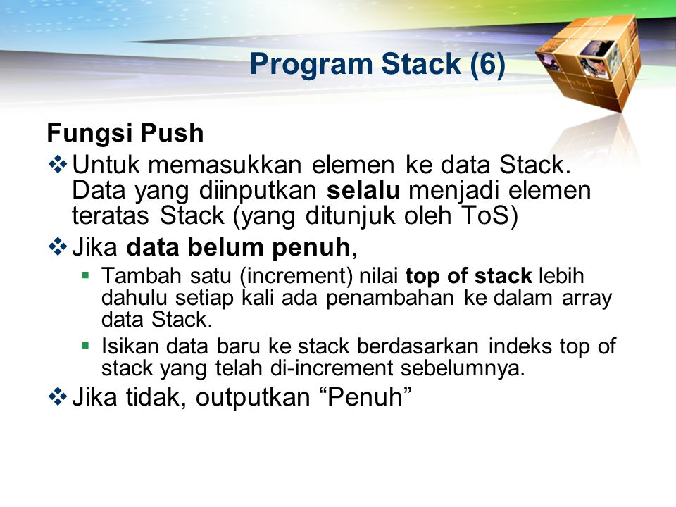 Program Stack (6) Fungsi Push  Untuk memasukkan elemen ke data Stack. Data yang diinputkan selalu menjadi elemen teratas Stack (yang ditunjuk oleh To