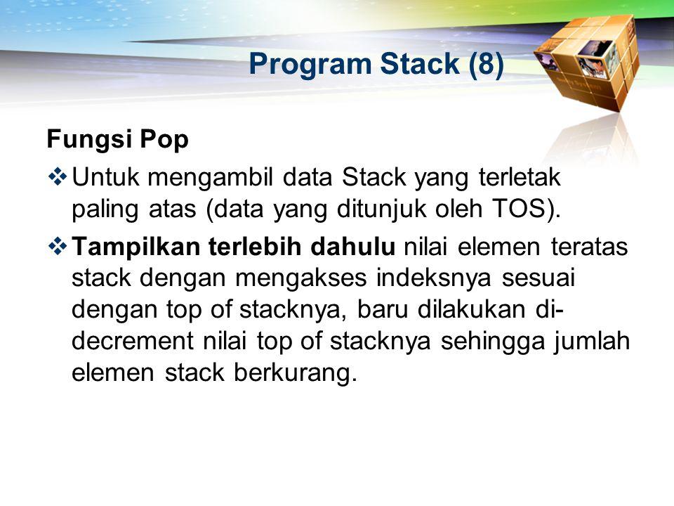 Program Stack (8) Fungsi Pop  Untuk mengambil data Stack yang terletak paling atas (data yang ditunjuk oleh TOS).  Tampilkan terlebih dahulu nilai e