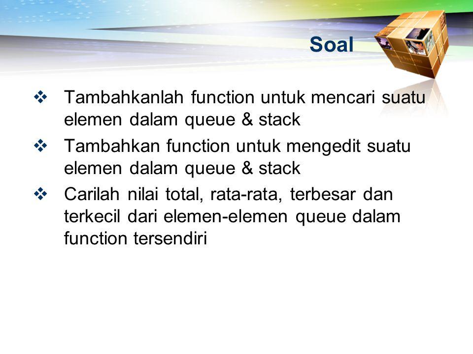 Soal  Tambahkanlah function untuk mencari suatu elemen dalam queue & stack  Tambahkan function untuk mengedit suatu elemen dalam queue & stack  Car