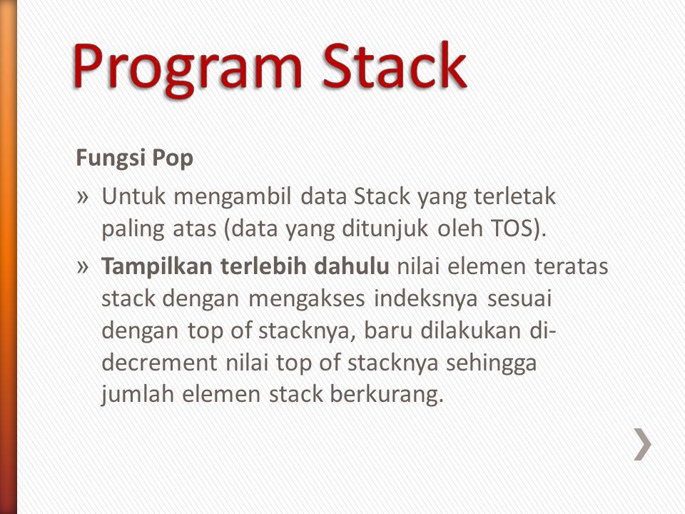Fungsi Pop » Untuk mengambil data Stack yang terletak paling atas (data yang ditunjuk oleh TOS). » Tampilkan terlebih dahulu nilai elemen teratas stac