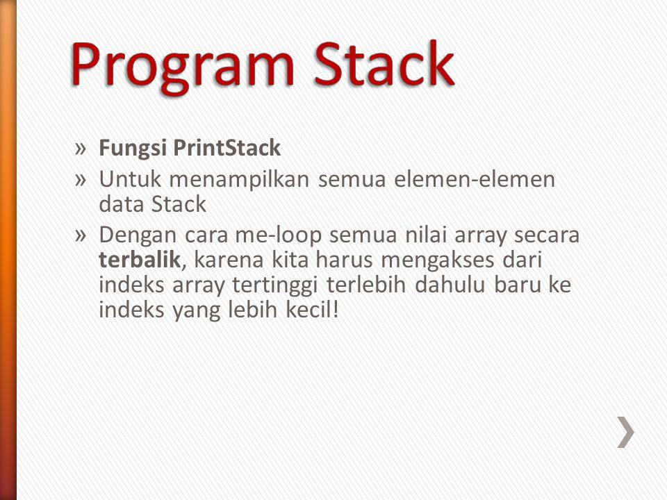 » Fungsi PrintStack » Untuk menampilkan semua elemen-elemen data Stack » Dengan cara me-loop semua nilai array secara terbalik, karena kita harus meng