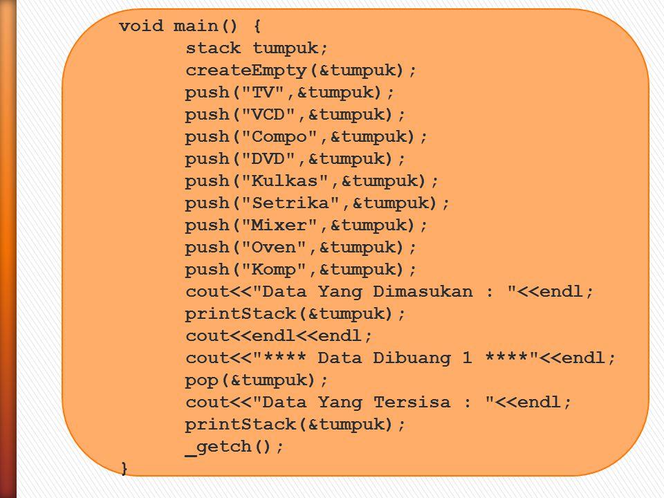 void main() { stack tumpuk; createEmpty(&tumpuk); push(