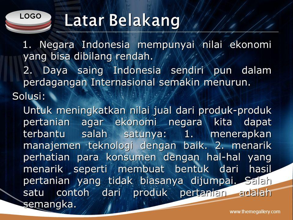 LOGO www.themegallery.com Latar Belakang 1. Negara Indonesia mempunyai nilai ekonomi yang bisa dibilang rendah. 1. Negara Indonesia mempunyai nilai ek