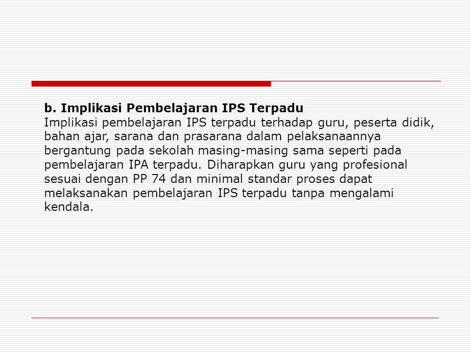 b. Implikasi Pembelajaran IPS Terpadu Implikasi pembelajaran IPS terpadu terhadap guru, peserta didik, bahan ajar, sarana dan prasarana dalam pelaksan