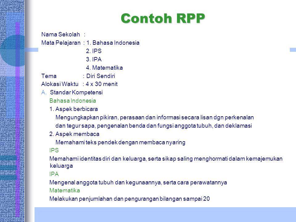 Contoh RPP Nama Sekolah : Mata Pelajaran : 1. Bahasa Indonesia 2. IPS 3. IPA 4. Matematika Tema : Diri Sendiri Alokasi Waktu : 4 x 30 menit A.Standar