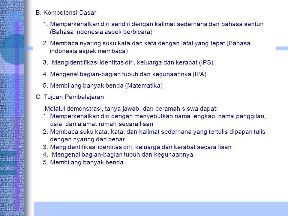 B. Kompetensi Dasar 1. Memperkenalkan diri sendiri dengan kalimat sederhana dan bahasa santun (Bahasa indonesia aspek berbicara) 2. Membaca nyaring su