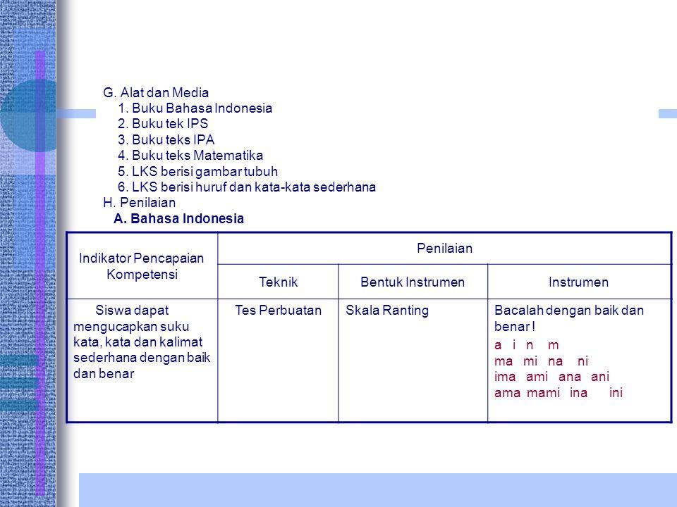 G. Alat dan Media 1. Buku Bahasa Indonesia 2. Buku tek IPS 3. Buku teks IPA 4. Buku teks Matematika 5. LKS berisi gambar tubuh 6. LKS berisi huruf dan