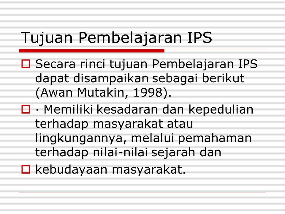 Tujuan Pembelajaran IPS  Secara rinci tujuan Pembelajaran IPS dapat disampaikan sebagai berikut (Awan Mutakin, 1998).  · Memiliki kesadaran dan kepe