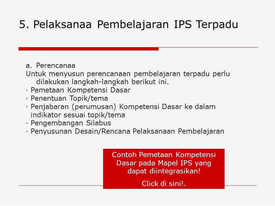 5. Pelaksanaa Pembelajaran IPS Terpadu a.Perencanaa Untuk menyusun perencanaan pembelajaran terpadu perlu dilakukan langkah-langkah berikut ini. · Pem