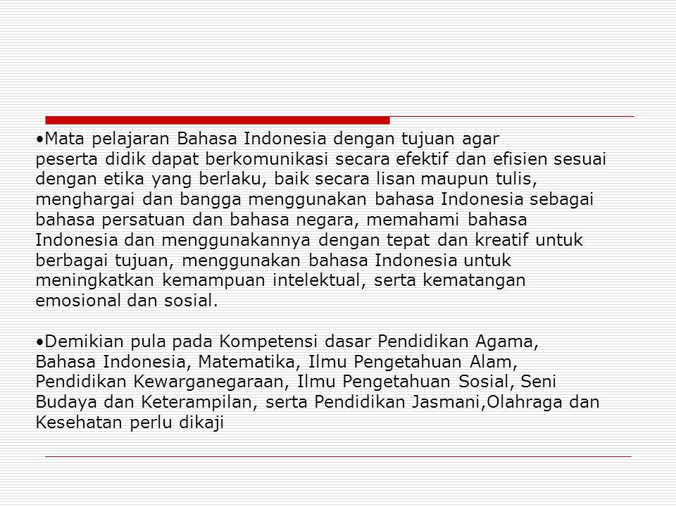 Mata pelajaran Bahasa Indonesia dengan tujuan agar peserta didik dapat berkomunikasi secara efektif dan efisien sesuai dengan etika yang berlaku, baik