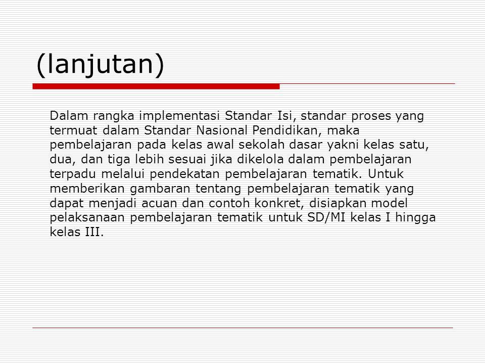 (lanjutan) Dalam rangka implementasi Standar Isi, standar proses yang termuat dalam Standar Nasional Pendidikan, maka pembelajaran pada kelas awal sek