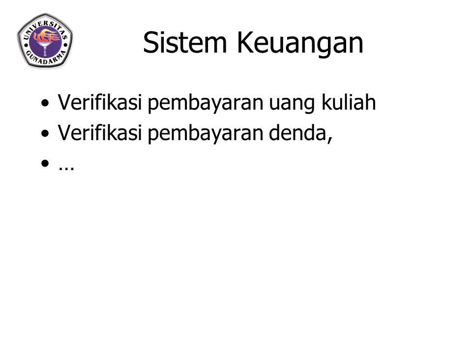 Sistem Keuangan Verifikasi pembayaran uang kuliah Verifikasi pembayaran denda, …