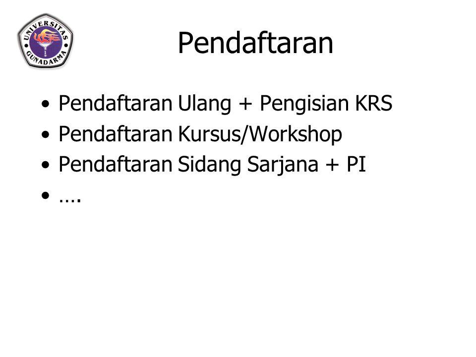 Pendaftaran Pendaftaran Ulang + Pengisian KRS Pendaftaran Kursus/Workshop Pendaftaran Sidang Sarjana + PI ….