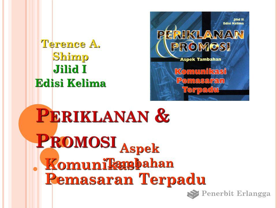 P ERIKLANAN & P ROMOSI Komunikasi Pemasaran Terpadu Aspek Tambahan Jilid I Edisi Kelima Terence A. Shimp Penerbit Erlangga