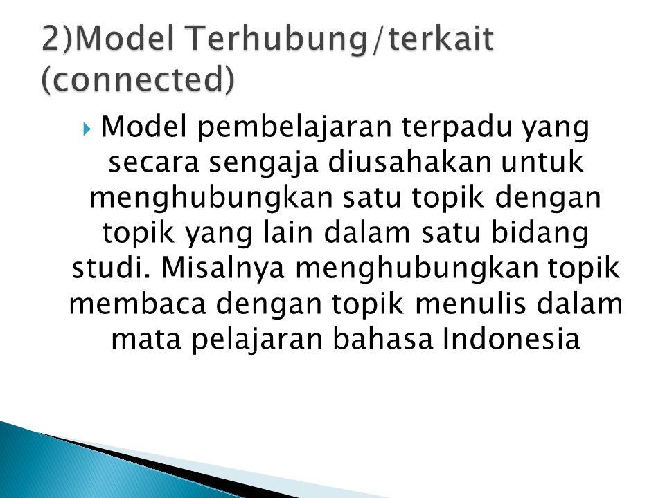  Model pembelajaran terpadu yang secara sengaja diusahakan untuk menghubungkan satu topik dengan topik yang lain dalam satu bidang studi. Misalnya me