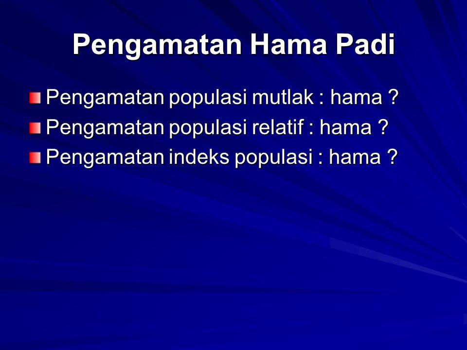 Pengamatan Hama Padi Pengamatan populasi mutlak : hama ? Pengamatan populasi relatif : hama ? Pengamatan indeks populasi : hama ?