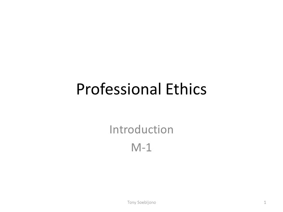 Professional Ethics Introduction M-1 1Tony Soebijono