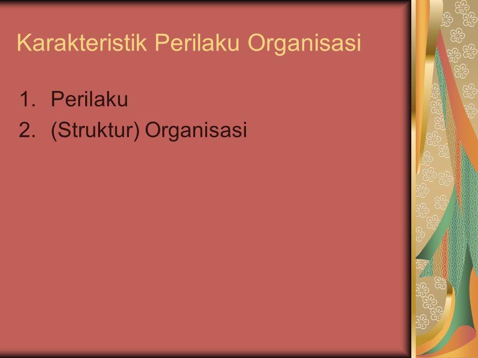 Karakteristik Perilaku Organisasi 1.Perilaku 2.(Struktur) Organisasi
